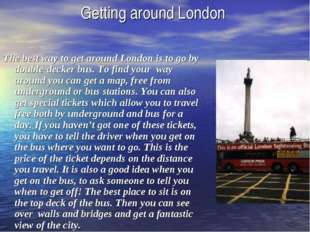 Getting around London The best way to get around London is to go by double-de