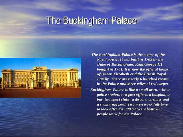 The Buckingham Palace The Buckingham Palace is the center of the Royal power....
