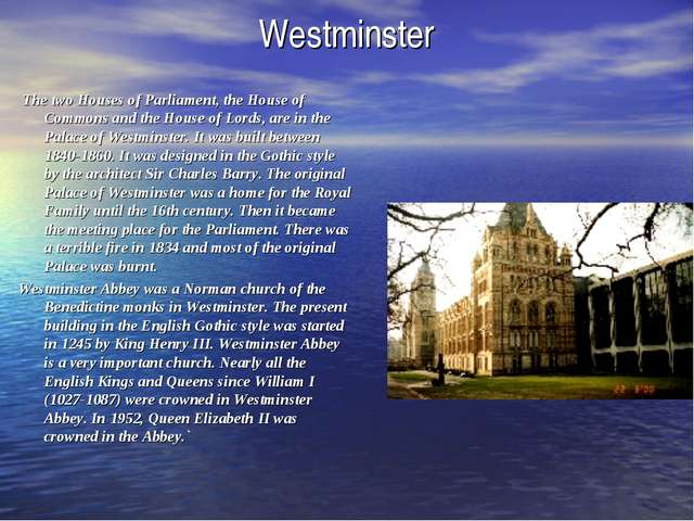 Westminster The two Houses of Parliament, the House of Commons and the House...
