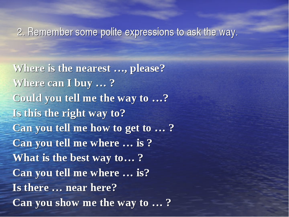 2. Remember some polite expressions to ask the way. Where is the nearest …, p...