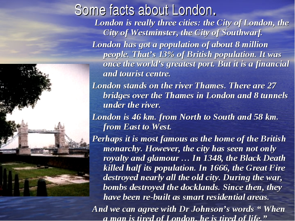 Some facts about London. London is really three cities: the City of London, t...
