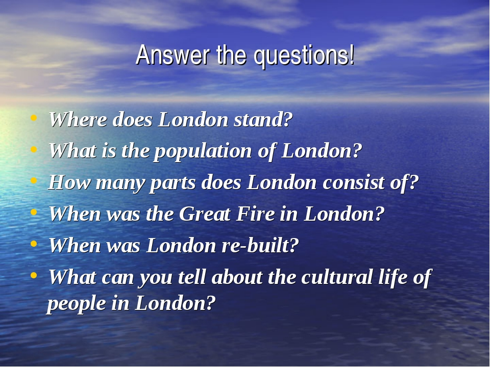 Answer the questions! Where does London stand? What is the population of Lond...
