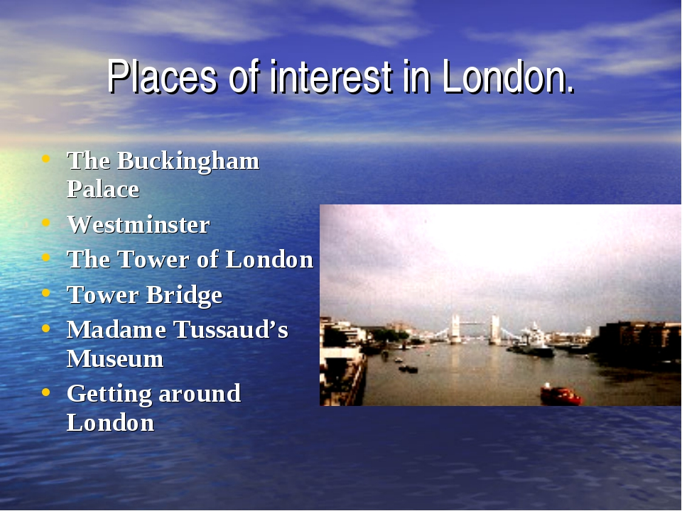 Places of interest in London. The Buckingham Palace Westminster The Tower of...