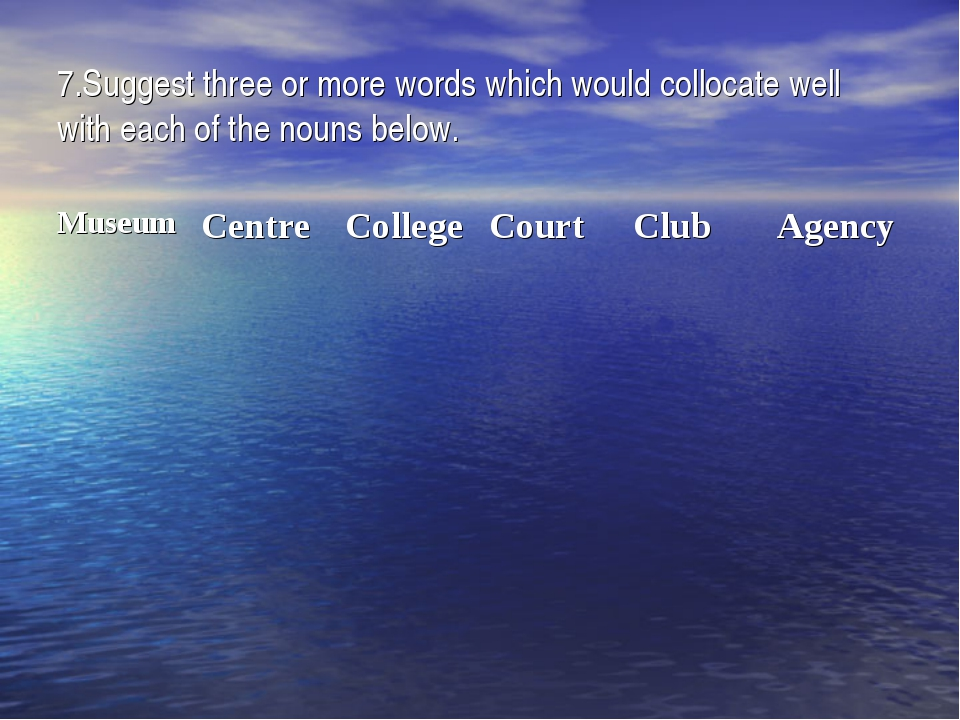 7.Suggest three or more words which would collocate well with each of the nou...