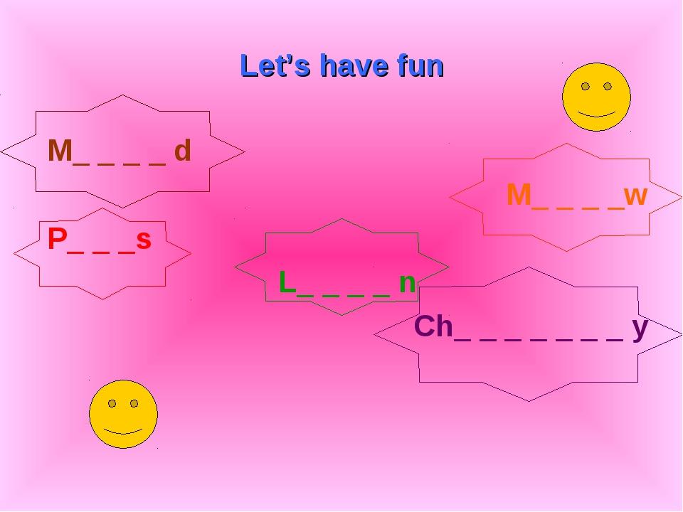 Let's have fun M_ _ _ _ d M_ _ _ _w P_ _ _s L_ _ _ _ n Ch_ _ _ _ _ _ _ y