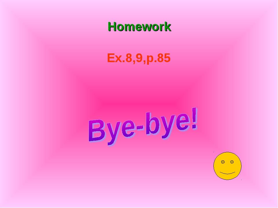 Homework Ex.8,9,p.85