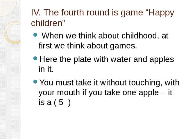 "IV. The fourth round is game ""Happy children"" When we think about childhood,..."