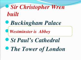 Sir Christopher Wren built Buckingham Palace Westminster is Abbey St Paul's C
