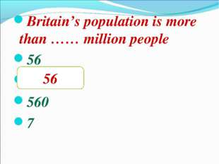 Britain's population is more than …… million people 56 5,6 560 7 56