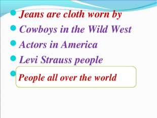 Jeans are cloth worn by Cowboys in the Wild West Actors in America Levi Strau