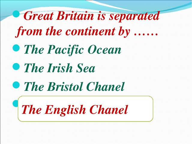 Great Britain is separated from the continent by …… The Pacific Ocean The Iri...