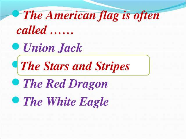 The American flag is often called …… Union Jack The Stars and Stripes The Red...
