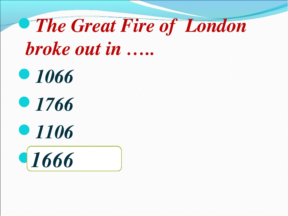 The Great Fire of London broke out in ….. 1066 1766 1106 1666 1666