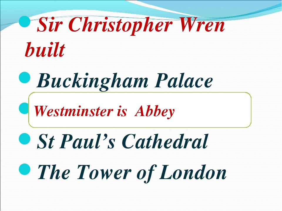 Sir Christopher Wren built Buckingham Palace Westminster is Abbey St Paul's C...