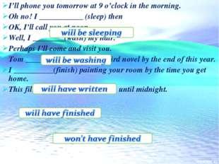 I'll phone you tomorrow at 9 o'clock in the morning. Oh no! I ___________ (sl