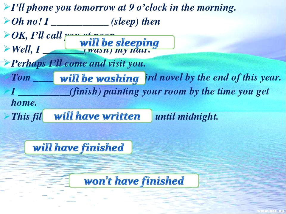 I'll phone you tomorrow at 9 o'clock in the morning. Oh no! I ___________ (sl...