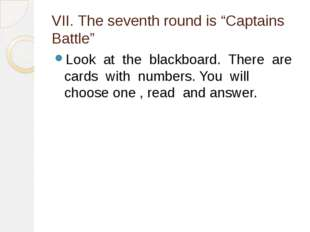 "VII. The seventh round is ""Captains Battle"" Look at the blackboard. There are"
