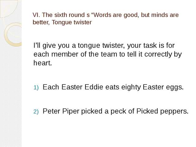 "VI. The sixth round s ""Words are good, but minds are better, Tongue twister I..."