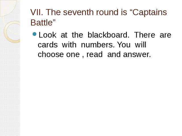 "VII. The seventh round is ""Captains Battle"" Look at the blackboard. There are..."
