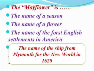 "The ""Mayflower"" is …… The name of a season The name of a flower The name of t"