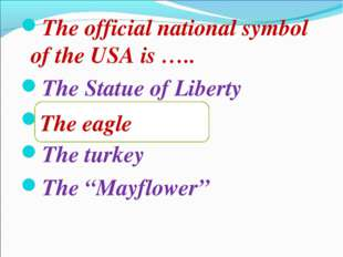 The official national symbol of the USA is ….. The Statue of Liberty The eagl