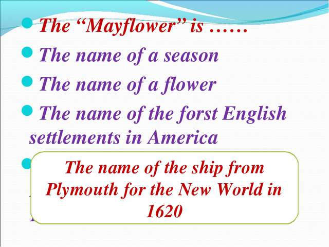 "The ""Mayflower"" is …… The name of a season The name of a flower The name of t..."