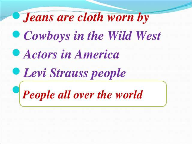 Jeans are cloth worn by Cowboys in the Wild West Actors in America Levi Strau...