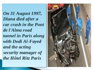 On 31 August 1997, Diana died after a car crash in the Pont de l'Alma road tu