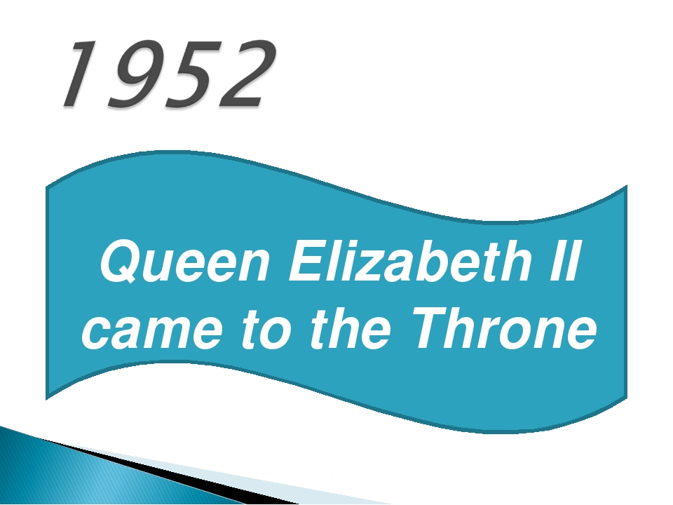 Queen Elizabeth II came to the Throne