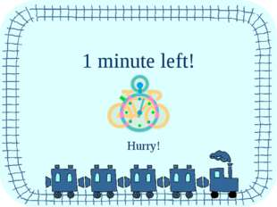 1 minute left! Hurry!