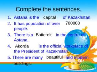 Complete the sentences. Astana is the of Kazakhstan. It has population of ove