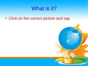 What is it? Click on the correct picture and say