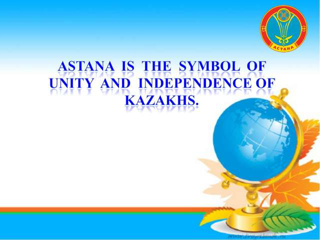 Astana Is The Symbol Of Unity And Independence Of Kazakhs