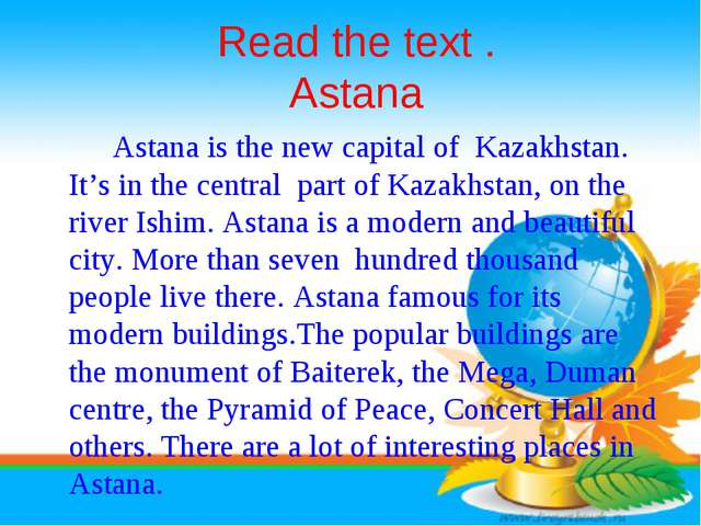 Read the text . Astana 		Astana is the new capital of Kazakhstan. It's in th...