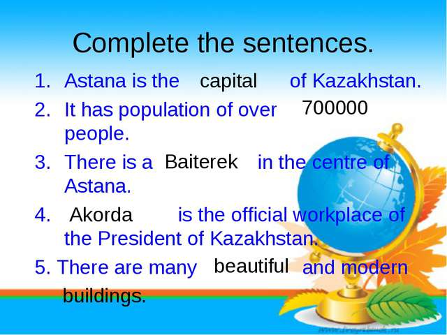 Complete the sentences. Astana is the of Kazakhstan. It has population of ove...