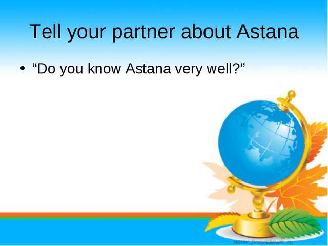 "Tell your partner about Astana ""Do you know Astana very well?"""