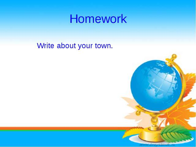 Homework Write about your town.