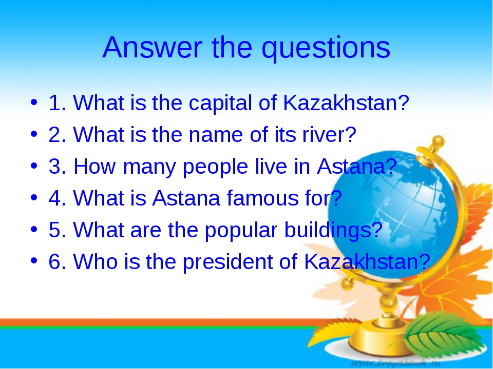 Answer the questions 1. What is the capital of Kazakhstan? 2. What is the nam...