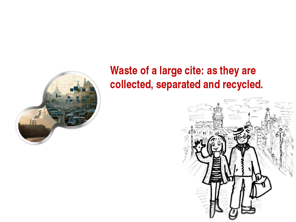 Waste of a large cite: as they are collected, separated and recycled.