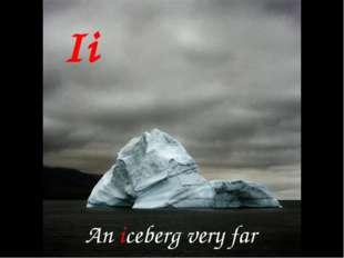 Ii An iceberg very far