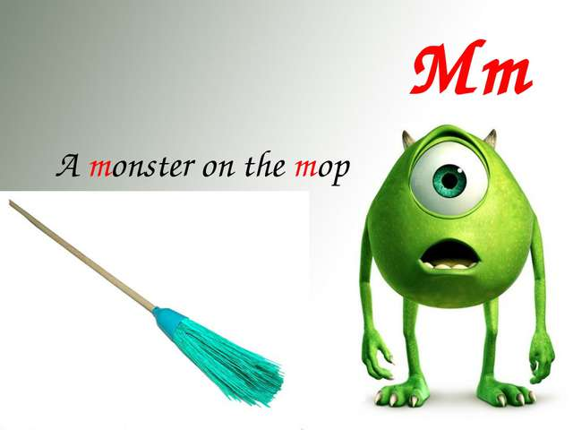 Mm A monster on the mop