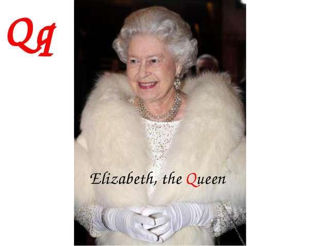Elizabeth, the Queen Qq