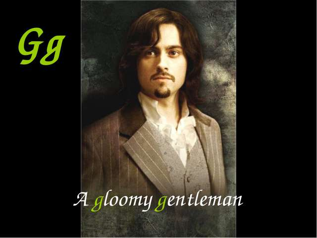 Gg A gloomy gentleman