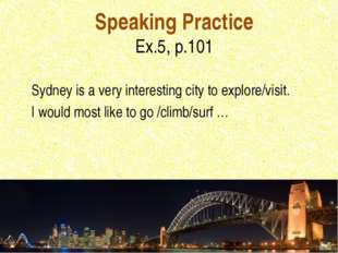 Speaking Practice Ex.5, p.101 Sydney is a very interesting city to explore/vi
