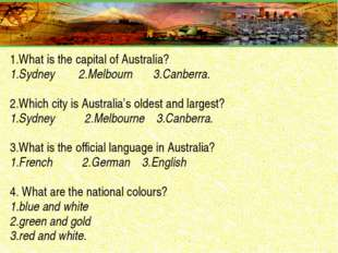 1.What is the capital of Australia? 1.Sydney 2.Melbourn 3.Canberra. 2.Which c