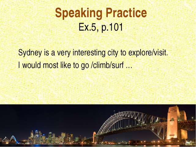 Speaking Practice Ex.5, p.101 Sydney is a very interesting city to explore/vi...