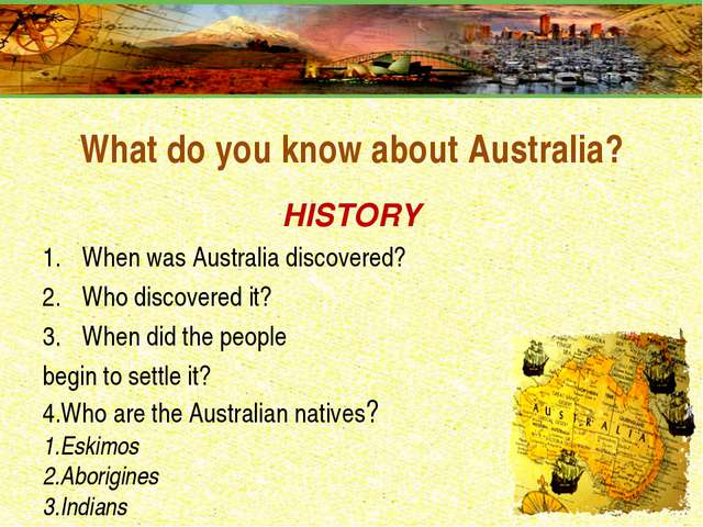 What do you know about Australia? HISTORY When was Australia discovered? Who...