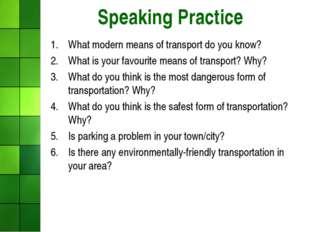 Speaking Practice What modern means of transport do you know? What is your fa