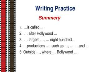 Writing Practice …is called ... … after Hollywood ... … largest …, … eight hu