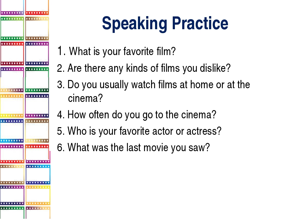 Speaking Practice 1. What is your favorite film? 2. Are there any kinds of fi...
